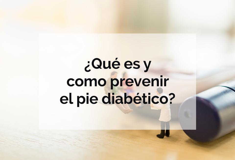 Que es y como prevenir el pie diabetico